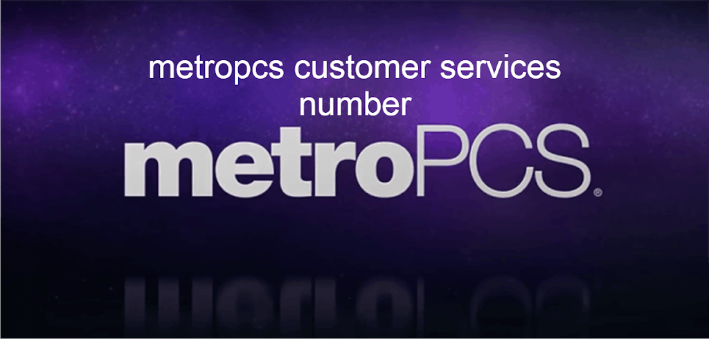 Metropcs Customer Services Number – How can I talk to a Metro PCS representative?